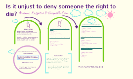 Is it unjust to deny someone the right to die?