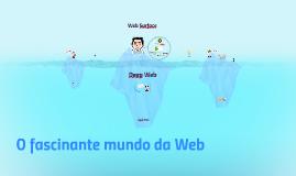 O fascinante mundo da Web