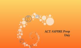 Copy of ACT ASPIRE Prep Day