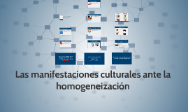 Copy of Las manifestaciones culturales ante la homogenización