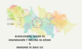 Copy of Globalización, medios de comunicación y cultura en México a