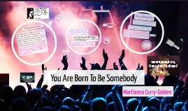 You Are Born To Be Somebody