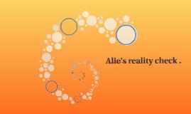 Alie's reality check .