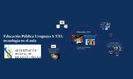 Educación Pública Uruguaya S XXI: tecnología en el aula