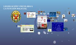 LEGISLACION VICULADA A  LA FUNCION POLICIAL
