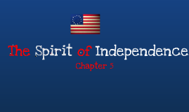 Ch. 5 The Spirit of Independence