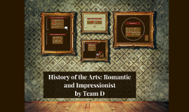 History of the Arts: Romantic and Impressionist