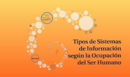 Copy of Tipos de Sistemas de Informacion segun la Ocupacion del Ser