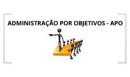 Copy of ADMINISTRAÇÃO POR OBJETIVOS (APO)