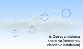 6. Qué es un sistema operativo (conceptos, elección e instal