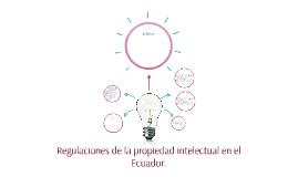 Regulaciones de la propiedad intelectual en el Ecuador.