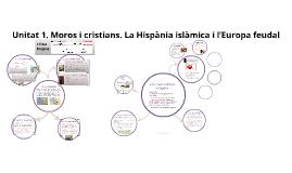 Unitat 1. Moros i cristians. La Hispània islàmica i l'Europa