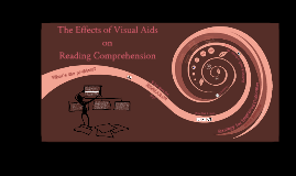 Copy of The Effects of Visual Aids on Reading Comprehension
