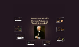 "Symbolism in Bach's Chorale Prelude on ""Durch Adams Fall"""