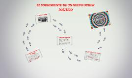 Copy of Copy of EL SURGIMIENTO DE UN NUEVO ORDEN POLITICO