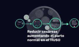 Reducir cesáreas aumentando el parto normal en el HUSO