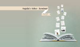 Copy of Angela's Ashes-Seminar Presentations
