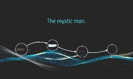 The mystic man.