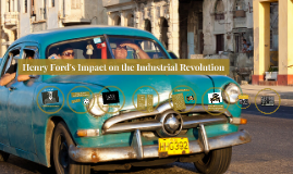 Henry Ford's Impact on the Industrial Revolution