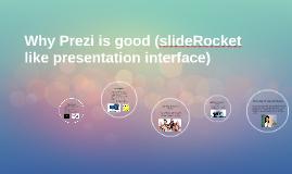 Why Prezi is good (sliderocket like presentation interface)