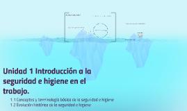 Unidad 1 Introduccion a la seguridad e higiene en el trabajo