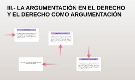 III.- LA ARGUMENTACIÓN EN EL DERECHO Y EL DERECHO COMO ARGUM
