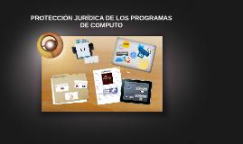 Copy of PROTECCIÓN JURÍDICA DE LOS LOS PROGRAMAS DE COMPUTO