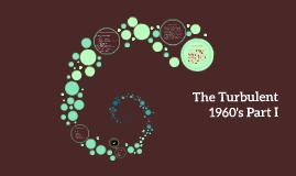 The Turbulent 1960's