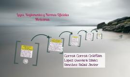 Leyes, Reglamentos y Normas Oficiales Mexicanas.