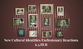New Cultural Identities and Exclusionary Reactions