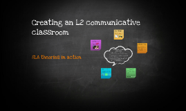 Copy of Creating an L2 communicative classroom