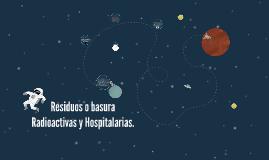 Residuos o basura Radioactivas y Hospitalarias.