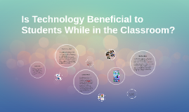 Is Technology Beneficial to Students While in the Classroom?