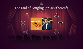 The End of Longing (or lack thereof)
