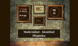 Modernidad- Posmo- Identidad Hispánica