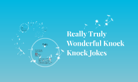 Really Truly Wonderful Knock Knock Jokes