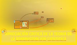 Copy of APRECIACION CRITICA DE LA TEORIA DE LA ADMINISTRACION CIENTI