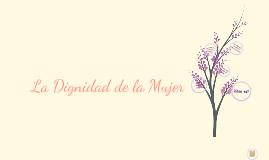Copy of La Dignidad de la Mujer