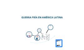 GUERRA FRÍA EN AMÉRICA LATINA