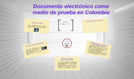 Copy of Documento electronico como medio de prueba en Colombia
