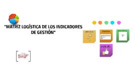 MATRIZ LOGÍSTICA DE LOS INDICADORES DE GESTIÓN