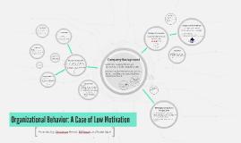 Copy of Organizational Behavior: A Case of Low Motivation