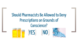 Copy of Should Pharmacist Be Allowed to Deny Prescriptions on the Grounds of Conscience?