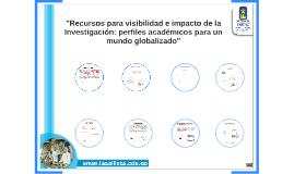 """""""Recursos para visibilidad e impacto de la Investigación: perfiles académicos para un mundo globalizado"""""""
