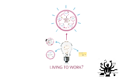 LIVING TO WORK?