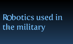 Robotics used in the military