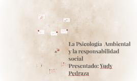 La Psicología  Ambiental y la responsabilidad social