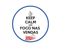 Keep Calm and Foco nas Vendas!