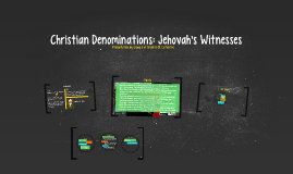 Copy of Christian Denominations: Jehovah's Witnesses