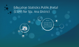 Education Statistics Public Portal (ESPP) for Sta. Ana Distr